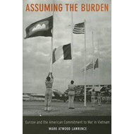 Assuming the Burden: Europe and the American Commitment to War in Vietnam (BOK)