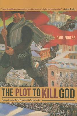 The Plot to Kill God: Findings from the Soviet Experiment in Secularization (BOK)