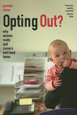 Opting Out?: Why Women Really Quit Careers and Head Home (BOK)