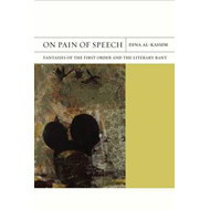 On Pain of Speech: Fantasies of the First Order and the Literary Rant (BOK)