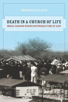 Death in a Church of Life: Moral Passion During Botswana's Time of AIDS (BOK)