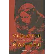Violette Noziere: A Story of Murder in 1930s Paris (BOK)