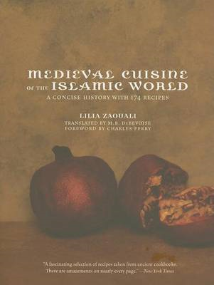 Medieval Cuisine of the Islamic World: A Concise History with 174 Recipes (BOK)