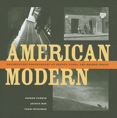 American Modern: Documentary Photography by Abbott, Evans, and Bourke-White (BOK)