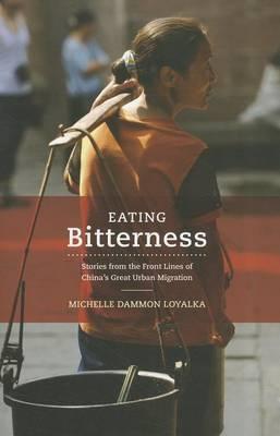 Eating Bitterness: Stories from the Front Lines of China's Great Urban Migration (BOK)