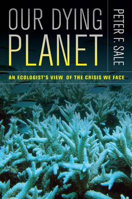 Our Dying Planet: An Ecologist's View of the Crisis We Face (BOK)