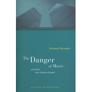 Danger of Music and Other Anti-Utopian Essays (BOK)