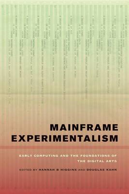 Mainframe Experimentalism: Early Computing and the Foundations of the Digital Arts (BOK)