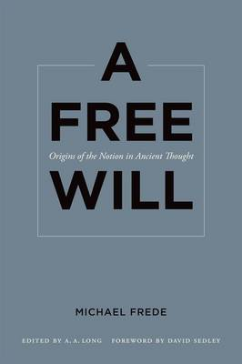 A Free Will: Origins of the Notion in Ancient Thought (BOK)