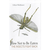 How Not to be Eaten: The Insects Fight Back (BOK)