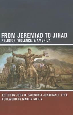 From Jeremiad to Jihad: Religion, Violence, and America (BOK)