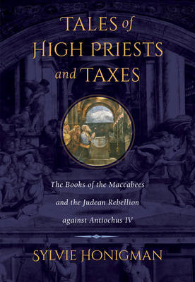 Tales of High Priests and Taxes: The Books of the Maccabees and the Judean Rebellion Against Antioch (BOK)