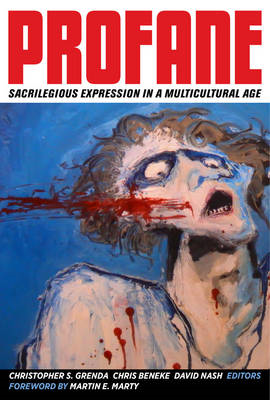 Profane: Sacrilegious Expression in a Multicultural Age (BOK)
