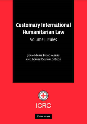 Customary International Humanitarian Law: Volume 1, Rules: v.1: Rules (BOK)