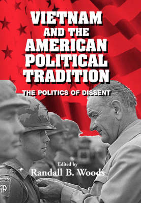 Vietnam and the American Political Tradition: The Politics of Dissent (BOK)