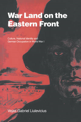 War Land on the Eastern Front: Culture, National Identity, and German Occupation in World War I (BOK)