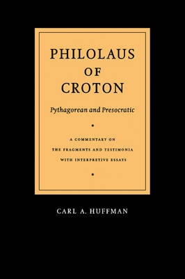 Philolaus of Croton, Pythagorean and Presocratic: A Commentary on the Fragments and Testimonia with (BOK)