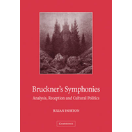 Bruckner's Symphonies: Analysis, Reception and Cultural Politics (BOK)