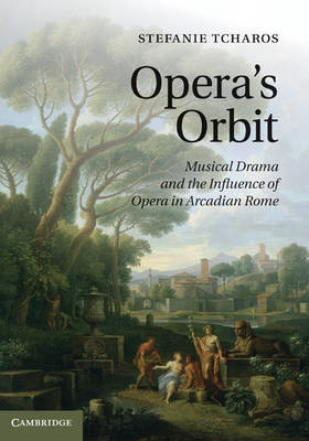 Opera's Orbit: Musical Drama and the Influence of Opera in Arcadian Rome (BOK)