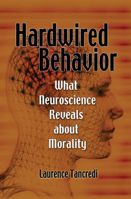 Hardwired Behavior: What Neuroscience Reveals About Morality (BOK)