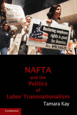 NAFTA and the Politics of Labor Transnationalism (BOK)