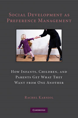 Social Development as Preference Management: How Infants, Children, and Parents Get What They Want f (BOK)