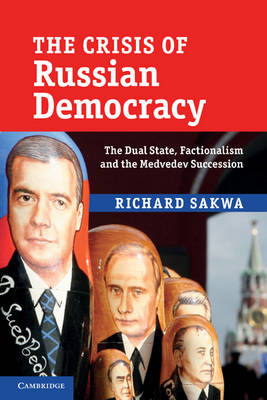 The Crisis of Russian Democracy: The Dual State, Factionalism and the Medvedev Succession (BOK)