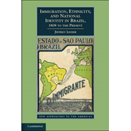 Immigration, Ethnicity, and National Identity in Brazil, 1808 to the Present (BOK)