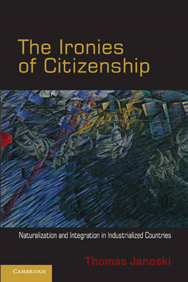 The Ironies of Citizenship: Naturalization and Integration in Industrialized Countries (BOK)