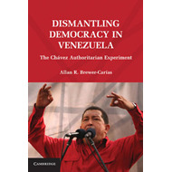 Dismantling Democracy in Venezuela: The Chavez Authoritarian Experiment (BOK)