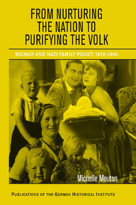 From Nurturing the Nation to Purifying the Volk: Weimar and Nazi Family Policy, 1918-1945 (BOK)