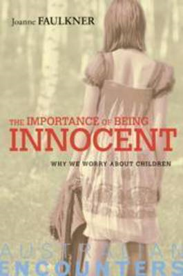 The Importance of Being Innocent: Why We Worry About Children (BOK)