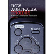 How Australia Decides: Election Reporting and the Media (BOK)