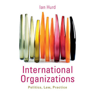 International Organizations: Politics, Law, Practice (BOK)