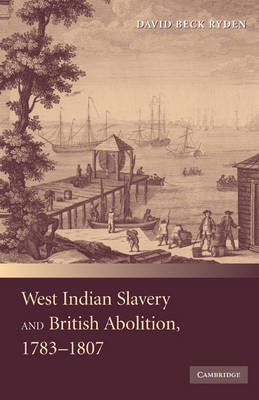 West Indian Slavery and British Abolition, 1783-1807 (BOK)