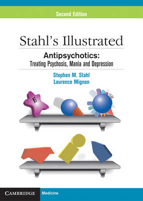 Stahl's Illustrated Antipsychotics: Treating Psychosis, Mania and Depression (BOK)
