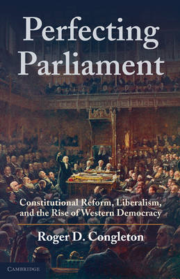 Perfecting Parliament: Constitutional Reform, Liberalism, and the Rise of Western Democracy (BOK)
