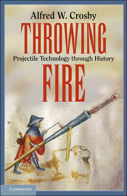 Throwing Fire: Projectile Technology Through History (BOK)