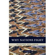 Why Nations Fight: Past and Future Motives for War (BOK)