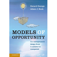 Models of Opportunity: How Entrepreneurs Design Firms to Achieve the Unexpected (BOK)