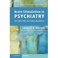 Brain Stimulation in Psychiatry: ECT, DBS, TMS and Other Modalities (BOK)