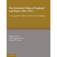 The Enclosure Maps of England and Wales 1595-1918: A Cartographic Analysis and Electronic Catalogue (BOK)