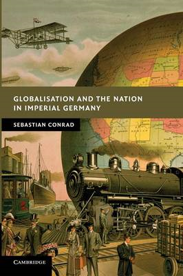 Globalisation and the Nation in Imperial Germany (BOK)