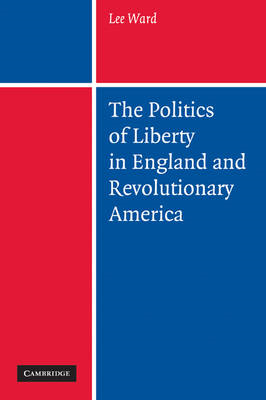 The Politics of Liberty in England and Revolutionary America (BOK)