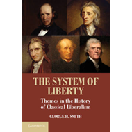 The System of Liberty: Themes in the History of Classical Liberalism (BOK)