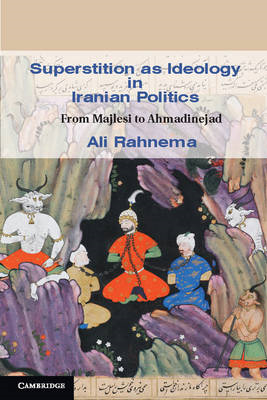 Superstition as Ideology in Iranian Politics: from Majlesi to Ahmadinejad (BOK)