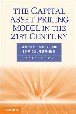 The Capital Asset Pricing Model in the 21st Century: Analytical, Empirical, and Behavioral Perspecti (BOK)