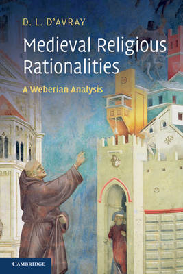 Medieval Religious Rationalities: A Weberian Analysis (BOK)