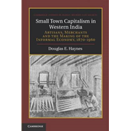 Small Town Capitalism in Western India: Artisans, Merchants and the Making of the Informal Economy, (BOK)