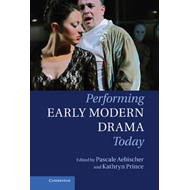 Performing Early Modern Drama Today (BOK)